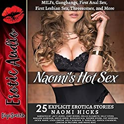 Naomi's Hot Sex: MILFs, Gangbangs, First Anal Sex, First Lesbian Sex, Threesomes, and More