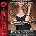 Naomi's Hot Sex: MILFs, Gangbangs, First Anal Sex, First Lesbian Sex, Threesomes, and More: Twenty-Five Explicit Erotica Stories | Naomi Hicks