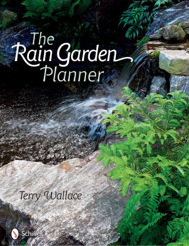 The Rain Garden Planner: Seven Steps to Conserving and Making Water in the Garden (Gardens Rain)