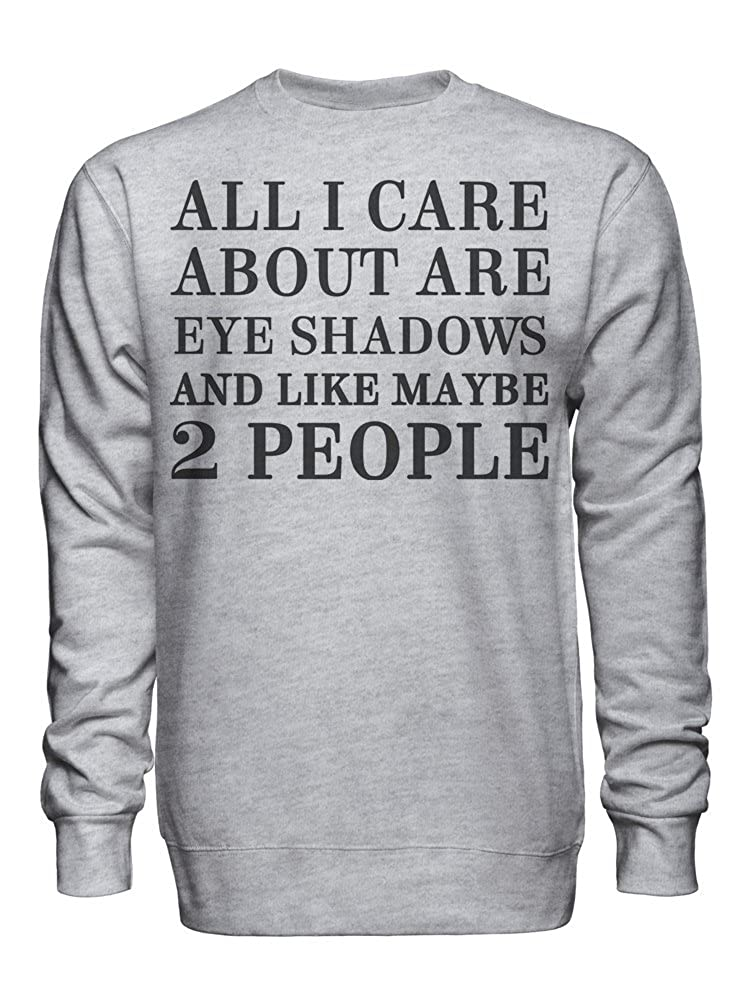 graphke All I Care About are Eye Shadows and Like Maybe 2 People Unisex Crew Neck Sweatshirt
