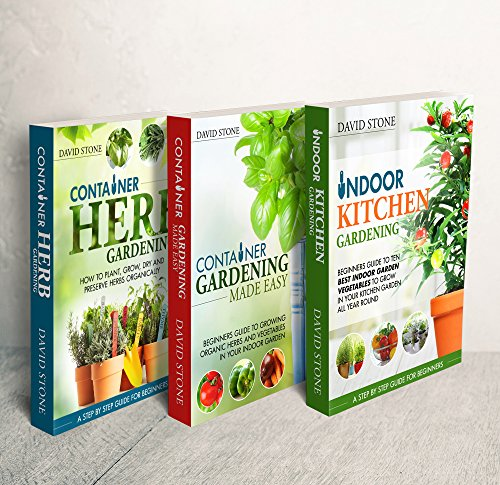 Container Gardening Box Set: Indoor Kitchen Gardening, Container Gardening Made Easy, and Container Herb Gardening 3 Books in 1 by [Stone, David]