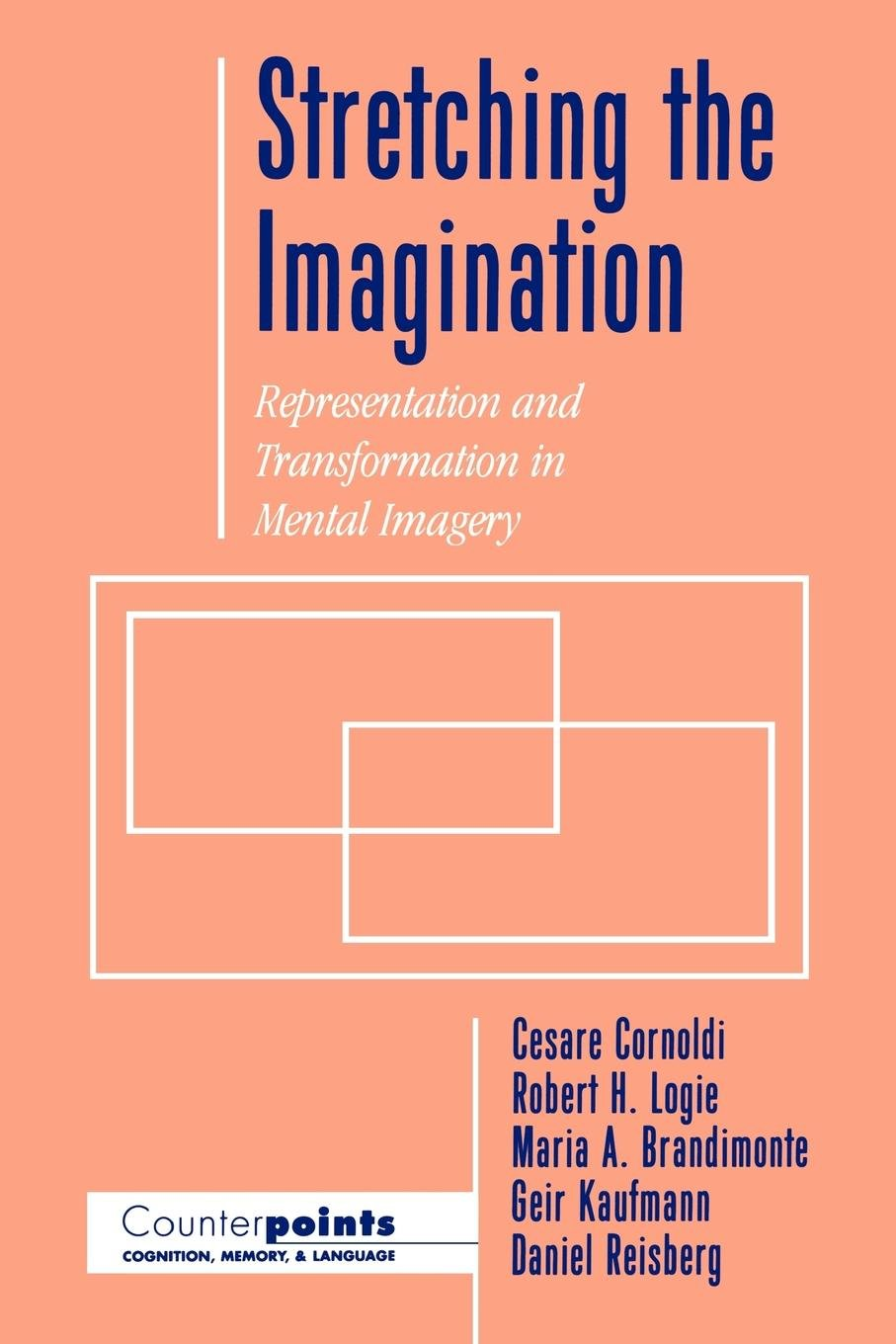 Stretching the Imagination: Representation and Transformation in Mental Imagery (Counterpoints: Cognition, Memory, and Language) by Oxford University Press