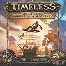 Timeless: Diego and the Rangers of the Vastlantic Audiobook by Armand Baltazar Narrated by Ramon de Ocampo