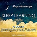 IQ Boost: Increase Your Intelligence, Memory & Brain Power: Sleep Learning, Guided Self Hypnosis, Meditation & Affirmations  Speech by Jupiter Productions Narrated by Anna Thompson