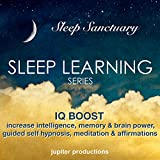 IQ Boost: Increase Your Intelligence, Memory & Brain Power: Sleep Learning, Guided Self Hypnosis, Meditation & Affirmations