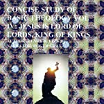 Concise Study of Basic Theology, Vol IV: Jesus Is Lord of Lords, King of Kings | Henry Harrison Epps Jr