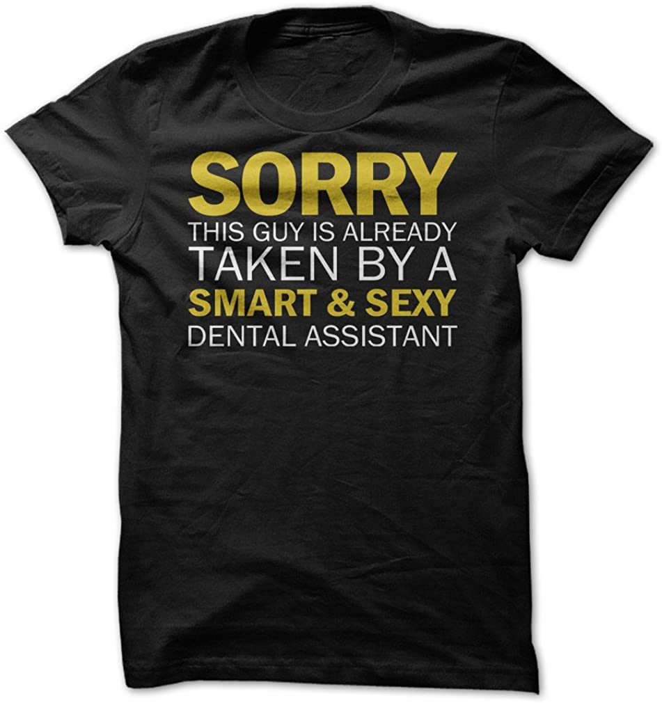 Sorry Guy Taken by Dental Assistant - Funny T-Shirt - Made On Demand in USA