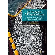 De la pêche à l'aquaculture: Demain, quels poissons dans nos assiettes ? (REFERENCE SCIEN)