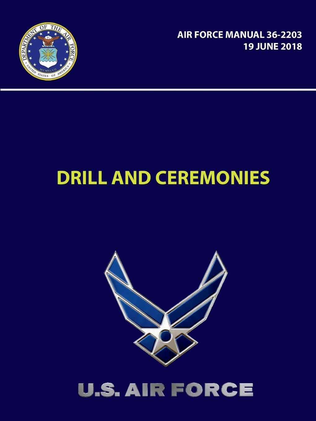 Drill and Ceremonies - Air Force Manual 36-2203 (19 June 2018) Paperback –  July 18, 2018