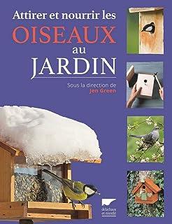 Amazon.fr - Attirer et nourrir les oiseaux au jardin - Jen Green ... 0404755117f6