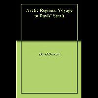 Arctic Regions: Voyage to Davis' Strait