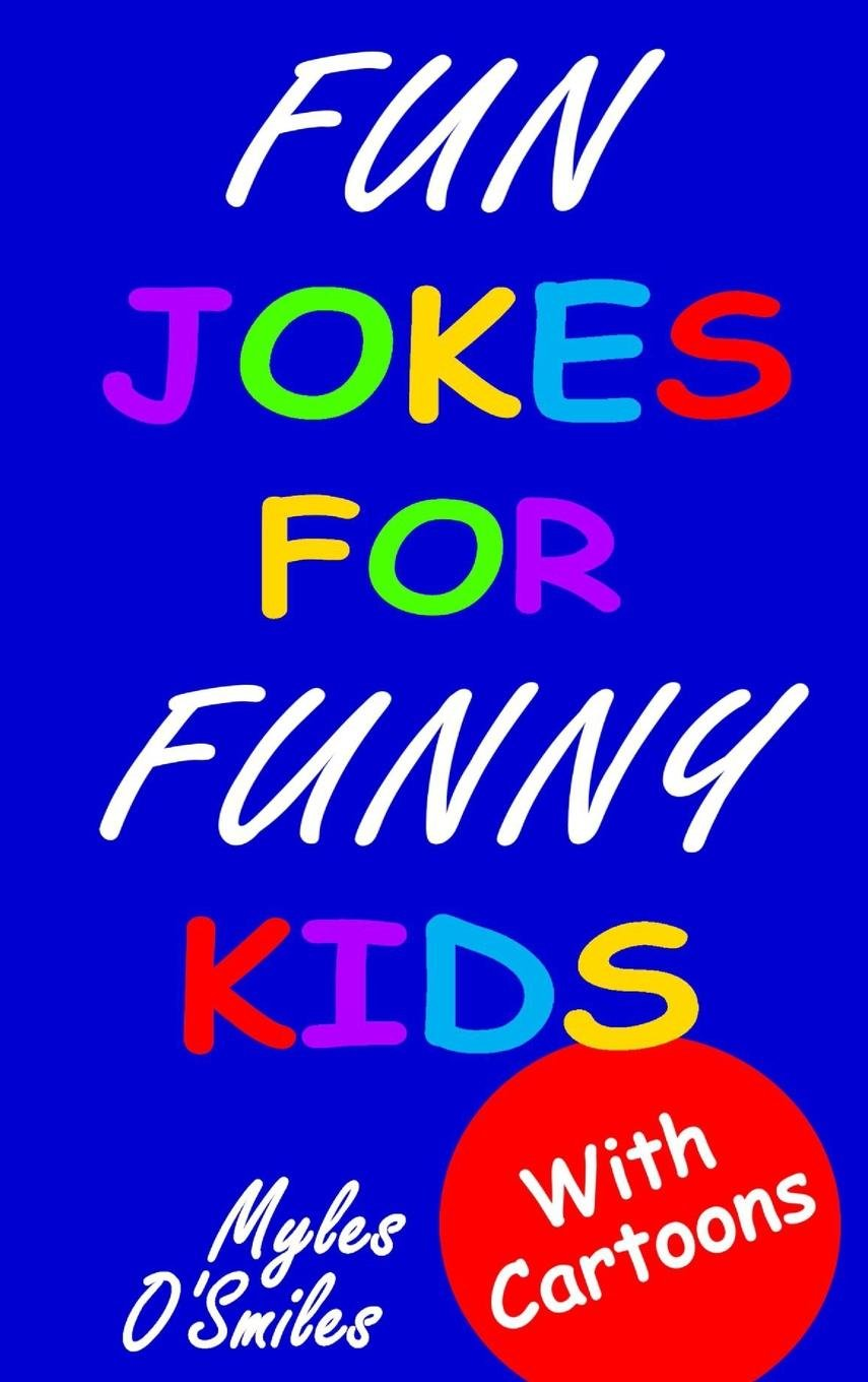 Fun Jokes for Funny Kids: Jokes, Riddles and Brain-Teasers for Kids 6-10