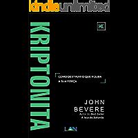Kriptonita: Como destruir o que rouba a sua força