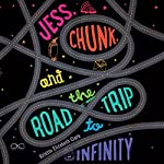 Jess, Chunk, and the Road Trip to Infinity | Kristin Elizabeth Clark
