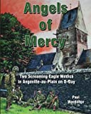 Angels of Mercy: Two Screaming Eagle Medics in Angoville-au-Plain on D-Day (Normandy Combat Chronicles) (Volume 1)