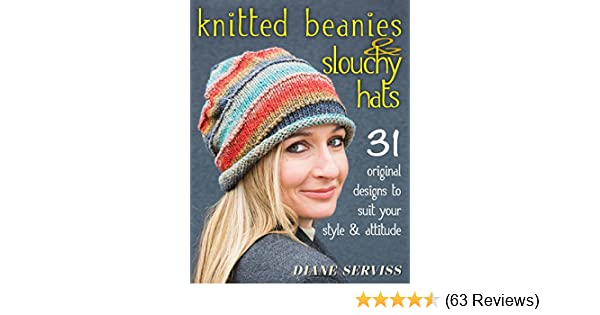 82bcd4f708f Knitted Beanies   Slouchy Hats  31 Original Designs to Suit Your Style    Attitude - Kindle edition by Diane Serviss. Crafts
