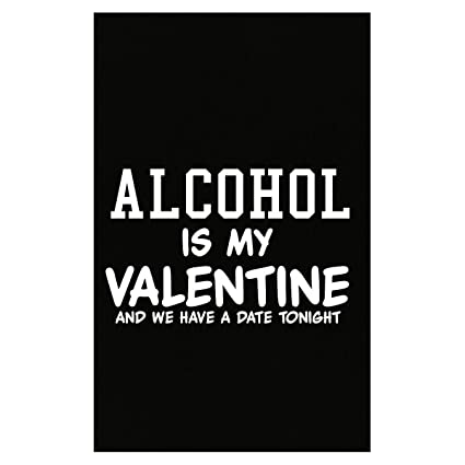 Amazon Com Alcohol Is My Valentine Funny Valentines Day Gift