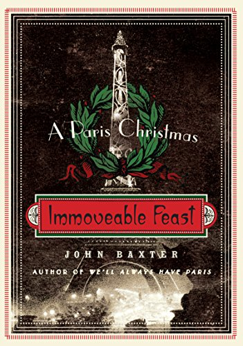Immoveable Feast: A Paris Christmas (P.S.) by John Baxter