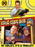 The Choo Choo Bob Show: By Golley, It's a Trolley