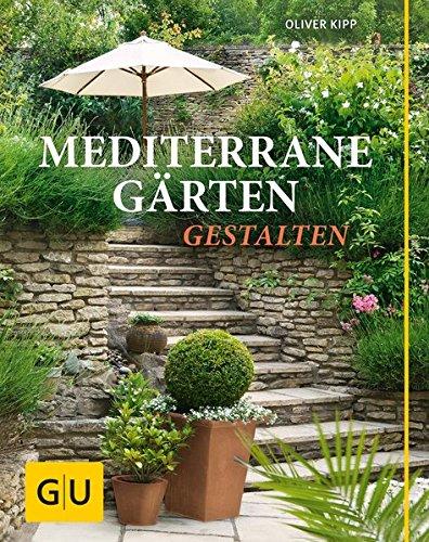 Mediterrane Gärten Anlegen mediterrane gärten gestalten gu garten amazon de oliver