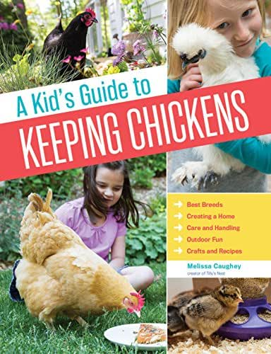A Kid's Guide to Keeping Chickens: Best Breeds, Creating a Home, Care and Handling, Outdoor Fun, Crafts and Treats