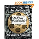 Screenwriting Tricks for Authors (and Screenwriters!): STEALING HOLLYWOOD: Story structure secrets for writing your BEST book (Volume 3)