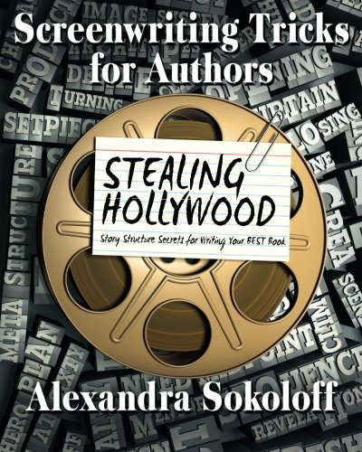 Screenwriting Tricks for Authors (and Screenwriters!): STEALING HOLLYWOOD: Story structure secrets for writing your BEST book (Volume 3) [Alexandra Sokoloff] (Tapa Blanda)