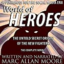 World of Heroes: The Untold Secret Origin of the New Fighters Audiobook by Marc Allan Moore Narrated by Marc Allan Moore