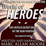World of Heroes: The Untold Secret Origin of the New Fighters | Marc Allan Moore