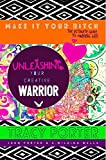Unleashing Your Creative Warrior (Make It Your Bitch: The Ultimate Guide To Owning Life) (Volume 2)