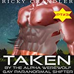 Taken by the Alpha Werewolf, Part 3: Gay Paranormal Shifter | Ricky Chandler