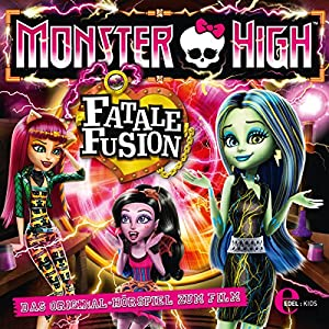 Fatale Fusion (Monster High) Hörspiel