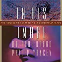 In His Image Audiobook by Philip Yancey, Paul Brand Narrated by Maurice England