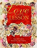 Love Is Life's Lesson, Reginald O. Johns, 1413492185