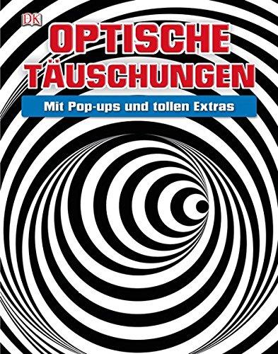 Optische Täuschungen: Mit Pop-ups und tollen Extras Gebundenes Buch – 1. Januar 2013 Dorling Kindersley 3831022836 Wissensbuch des Jahres Illusionen