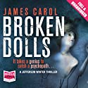 Broken Dolls Audiobook by James Carol Narrated by Julia Barrie, William Hope