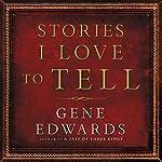 Stories I Love to Tell | Gene Edwards