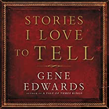 Stories I Love to Tell Audiobook by Gene Edwards Narrated by Milton Bagby