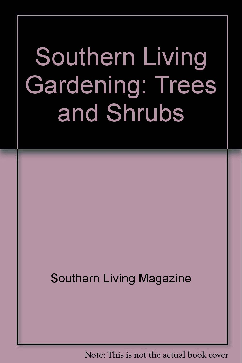 Southern Living Gardening: Trees and Shrubs