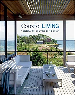 Coastal Living: A Celebration Of Living By The Ocean: Amazon.co.uk:  Henrietta Heald: 9781849757331: Books