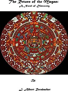 The Return of the Mayan: A Novel of Discovery