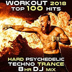 Workout 2018 Top 100 Hits Hard Psychedelic Techno Trance 8hr DJ Mix [Explicit]