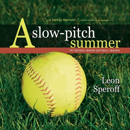 A Slow-Pitch Summer: My Rookie Senior Softball Season by Arnica Publishing
