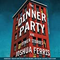 The Dinner Party: Stories Audiobook by Joshua Ferris Narrated by Chris Kayser, Jennifer Riker, Zach Roe, Nicholas Tecosky