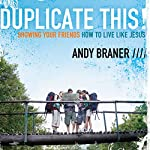 Duplicate This!: Showing Your Friends How to Live Like Jesus | Andy Braner