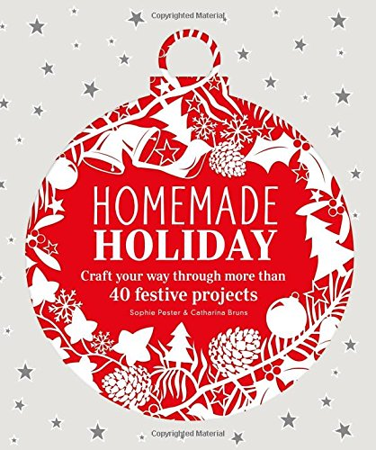 Homemade Holiday: Craft Your Way Through More than 40 Festive Projects