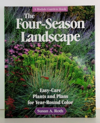 (The Four-Season Landscape: Easy-Care Plants and Plans for Year-Round Color (A Rodale Garden Book))