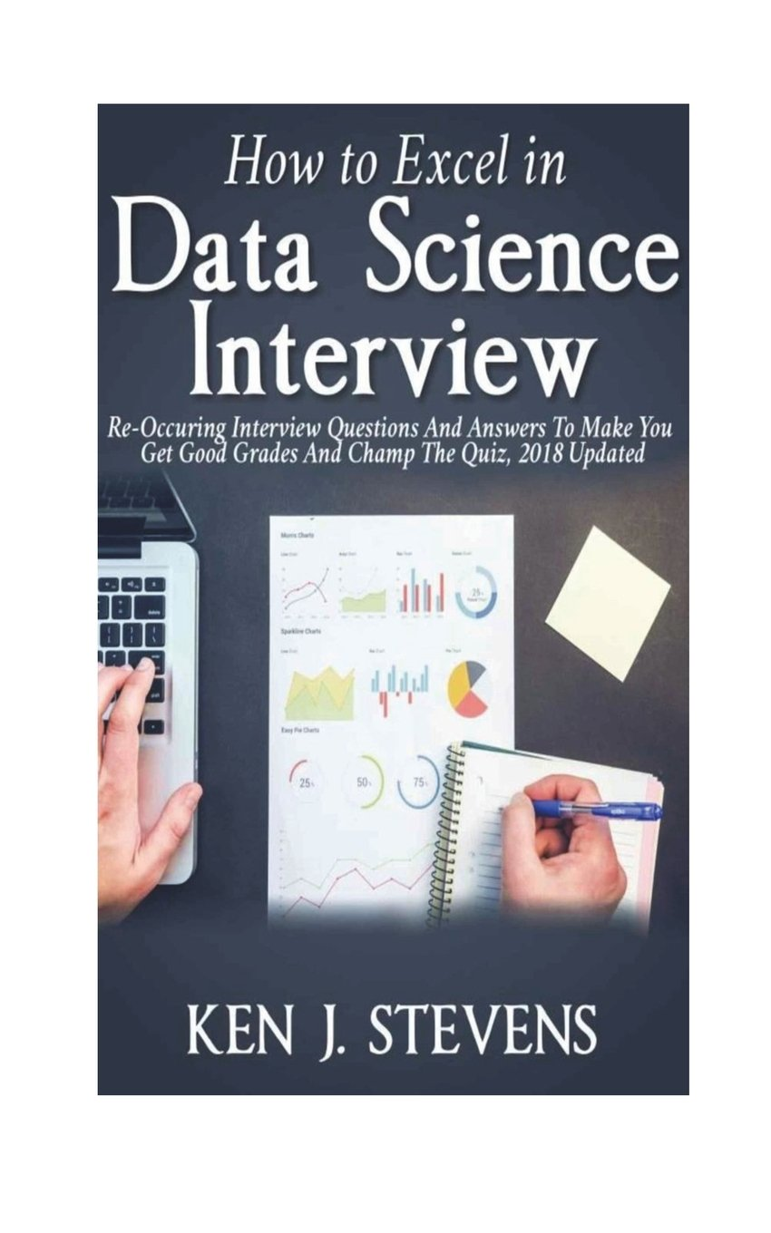 How To Excel In Data Science Interview  Re Occuring Interview Questions And Answers To Make You Get Good Grades And Champ The Quiz 2018 Updated