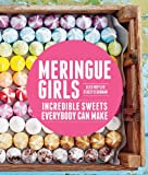 Meringue Girls: Incredible Sweets Everybody Can Make