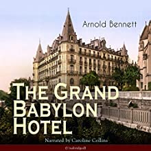 The Grand Babylon Hotel Audiobook by Arnold Bennett Narrated by Caroline Collins